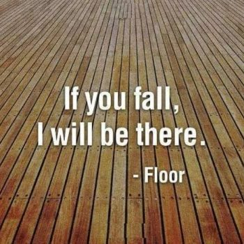 "funny statement ""if you fall i will be there"" floor"