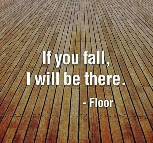 """funny statement """"if you fall i will be there"""" floor"""